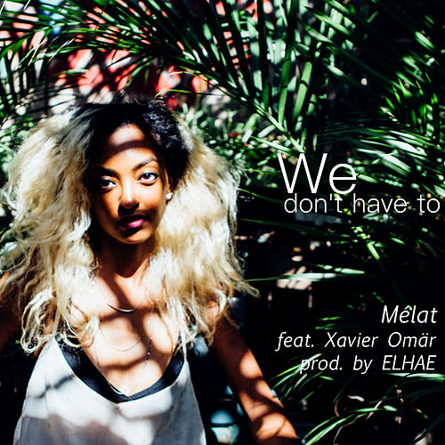 We Don't Have To (feat. Xaiver Omär) by Mélat