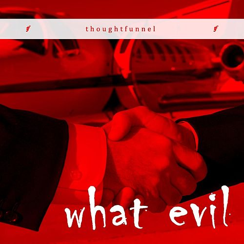 What Evil by Thoughtfunnel