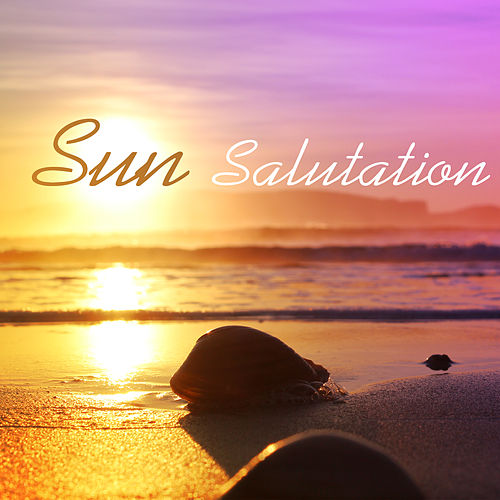 Sun Salutation – Ibiza Chill Out, Sun & Fun, Relax Under The Palms, Tropical Vibes, Chill Out 2017 von Ibiza Chill Out