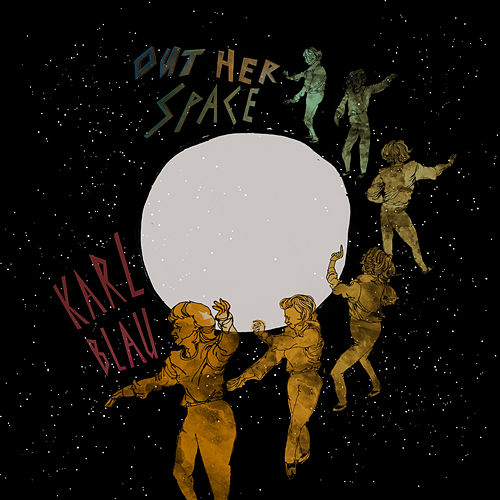 Out Her Space by Karl Blau