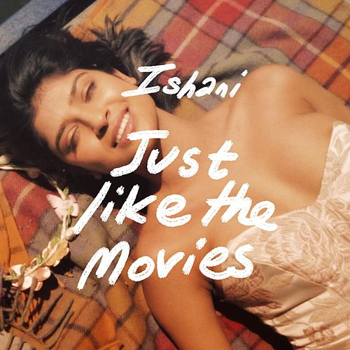 Just Like the Movies by Ishani