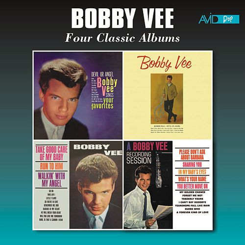 Four Classic Albums (Bobby Vee Sings Your Favorites / Bobby Vee / Take Good Care of My Baby / A Bobby Vee Recording Session) [Remastered] van Bobby Vee