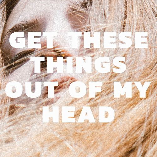 Get These Things out of My Head by Pale Honey