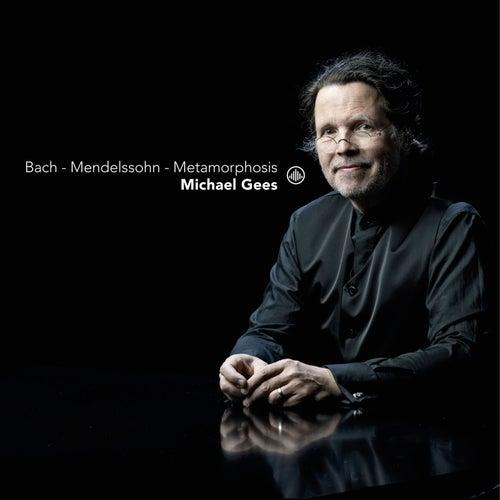 Bach - Mendelssohn - Metamorphosis de Michael Gees