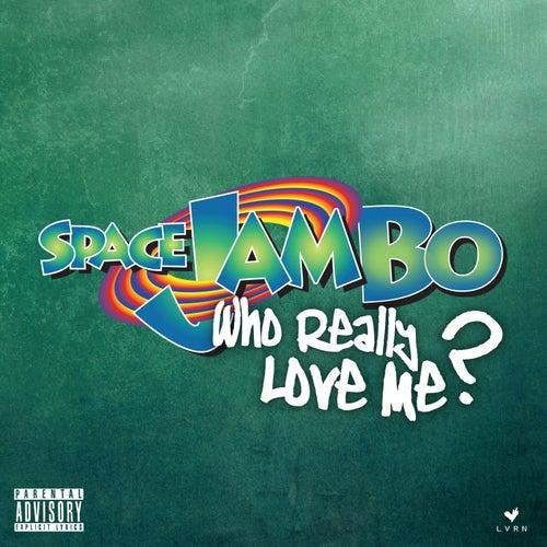 Who Really Love Me? de Spacejam Bo