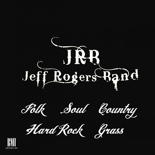 Folk Soul Country Hard Rock Grass by Jeff Rogers Band