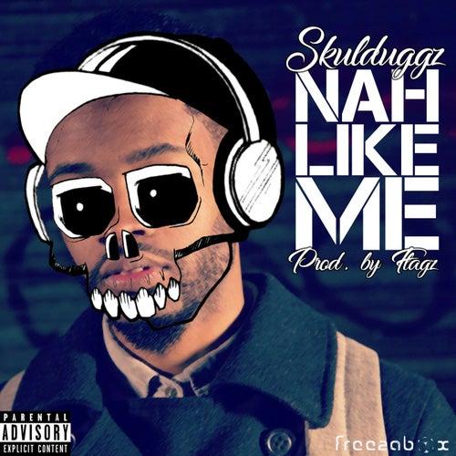 Nah Like Me by Skulduggz