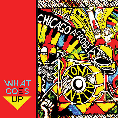What Goes Up de Chicago Afrobeat Project