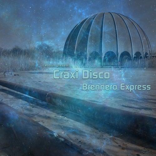 Brennero Express (I-Robots present: Craxi Disco) de Craxi Disco