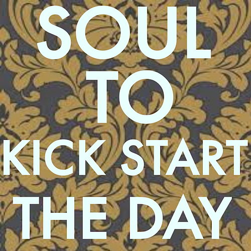 Soul To Kickstart The Day by Various Artists
