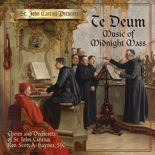 St. John Cantius Presents: Te Deum, Music of Midnight Mass von Orchestra of St. John Cantius Church, Chicago, IL