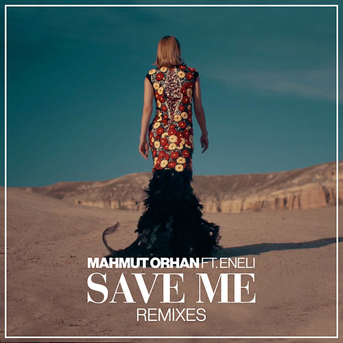 Save Me (Remixes) de Mahmut Orhan
