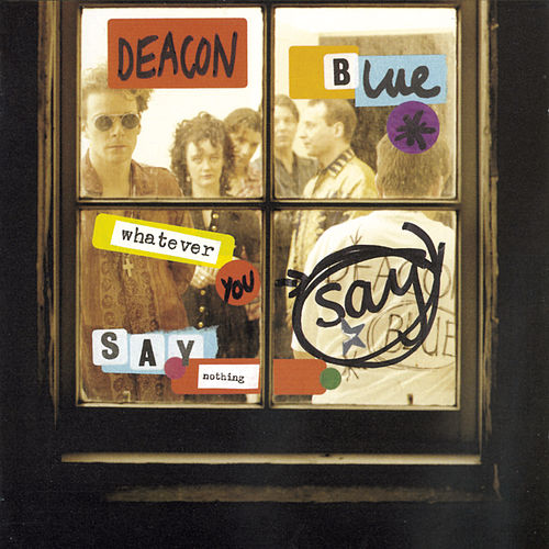 Whatever You Say, Say Nothing de Deacon Blue