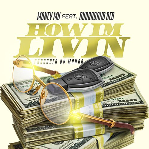 How Im Livin' (feat. Rubbaband Red) by Money Mu