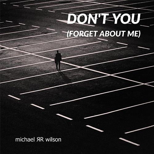 Don't You (Forget About Me) von Michael R R Wilson
