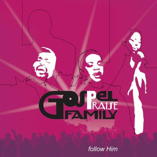 Follow Him by Gospel Praise Family