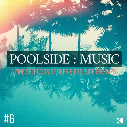 Poolside : Music, Vol. 6 (A Fine Seletion of Deep & Poolside Grooves) de Various Artists