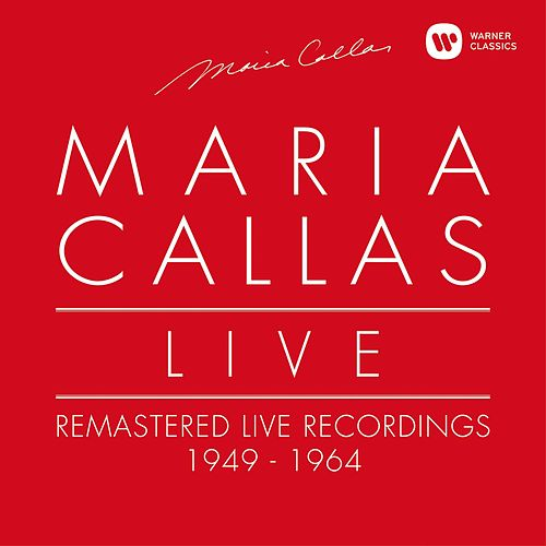 Maria Callas Live - Remastered Live Recordings 1949-1964 von Maria Callas