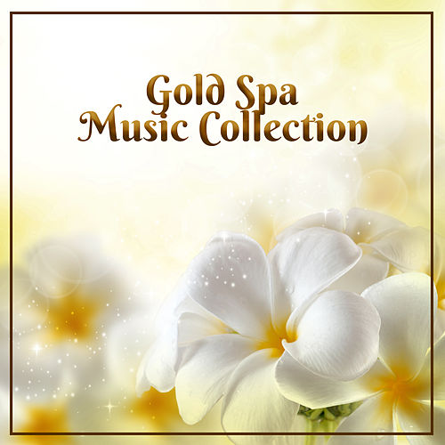 Gold Spa Music Collection – Relaxation Spa, Nature Sounds Collection, Fresh Ne Age Music 2017 by Relaxing Spa Music