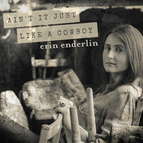 Ain't It Just Like a Cowboy by Erin Enderlin
