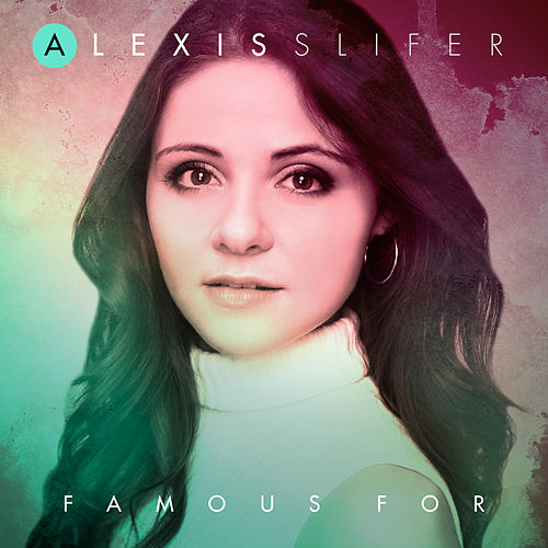Famous For by Alexis Slifer