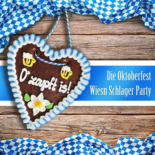 O'zapft is! Die Oktoberfest Wiesn Schlager Party von Various Artists