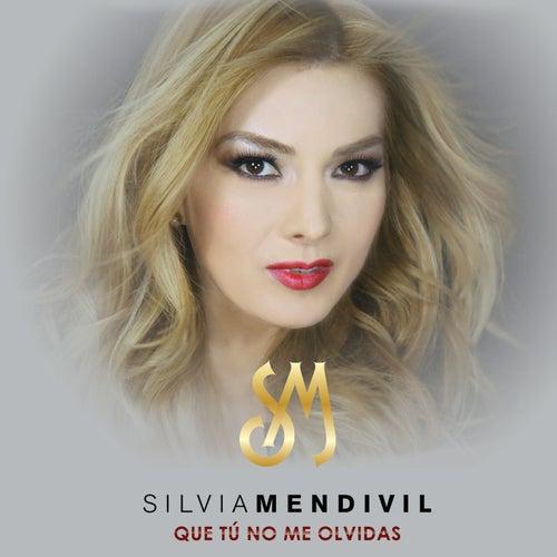 Que Tú No Me Olvidas de Silvia Mendivil