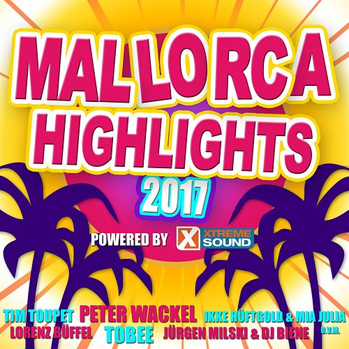 Mallorca Highlights 2017 Powered by Xtreme Sound von Various Artists
