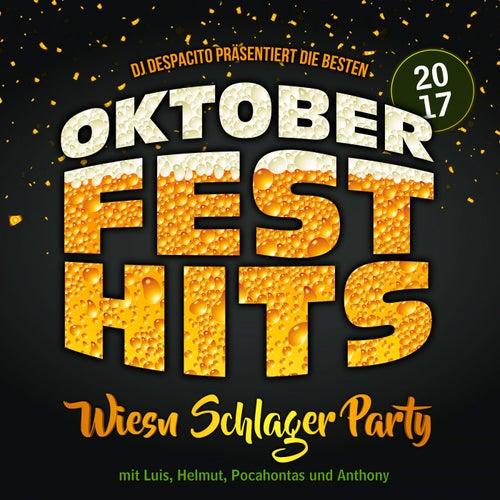 DJ Despacito präsentiert die besten Oktoberfest Hits 2017 - Wiesn Schlager Party mit Luis, Helmut, Pocahontas und Anthony von Various Artists