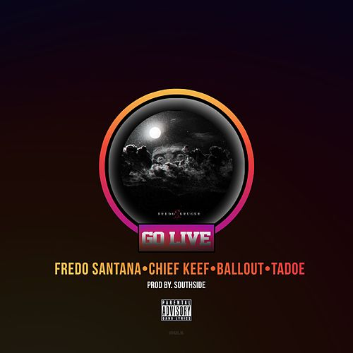 Go Live (feat. Chief Keef, Ballout & Tadoe) von Fredo Santana