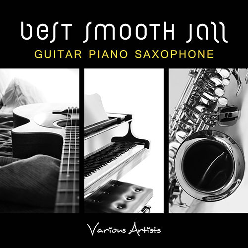Best Smooth Jazz (Guitar Piano Saxophone) by Various Artists