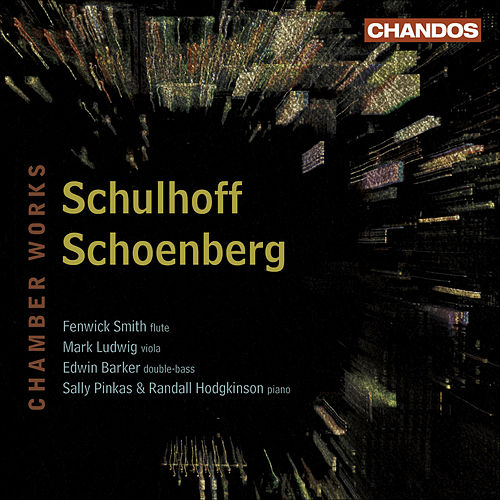 SCHULHOFF, E.: Flute Sonata / Concertino for Flute, Viola and Double Bass / SCHOENBERG, A.: Wind Quintet (Smith, Ludwig, Barker, Hodgkinson) von Fenwick Smith