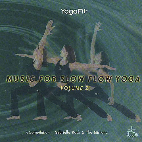 Yogafit: Music For Slow Flow Yoga Vol. 2 de Gabrielle Roth & The Mirrors