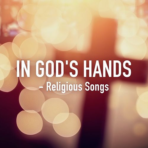 In God's Hands - Religious Songs von Various Artists