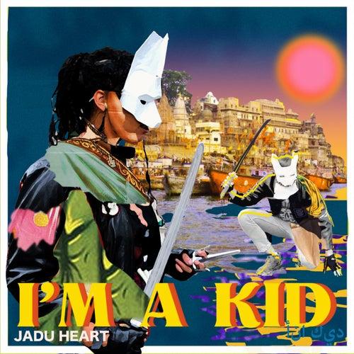 I'm A Kid by Jadu Heart