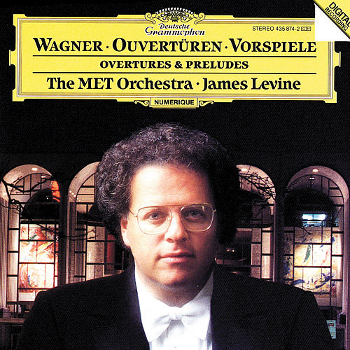 Wagner: Overtures and Preludes by James Levine
