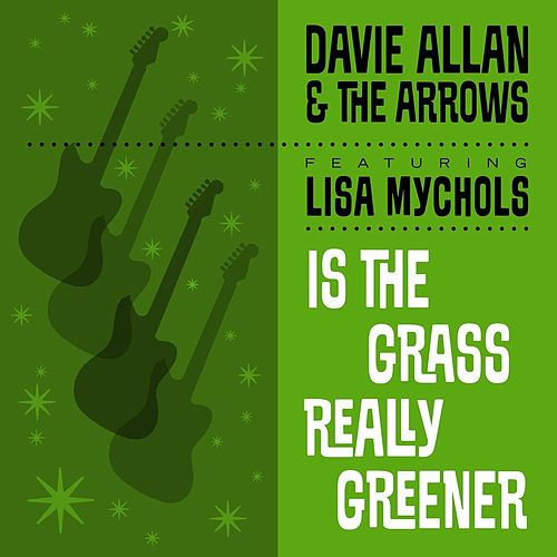 Is the Grass Really Greener von Davie Allan & the Arrows