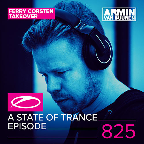 A State Of Trance Episode 825 (Ferry Corsten Take-Over) von Various Artists