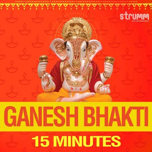 Ganesh Bhakti - 15 Minutes by Various Artists