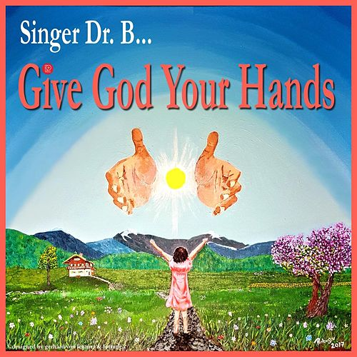 Give God Your Hands by Singer Dr. B...