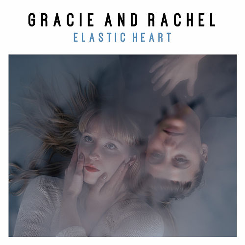 Elastic Heart by Gracie and Rachel