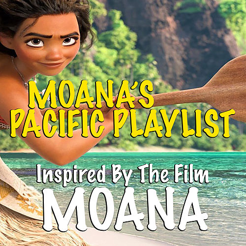 Moana's Pacific Playlist: Inspired By The Film 'Moana' by Various Artists