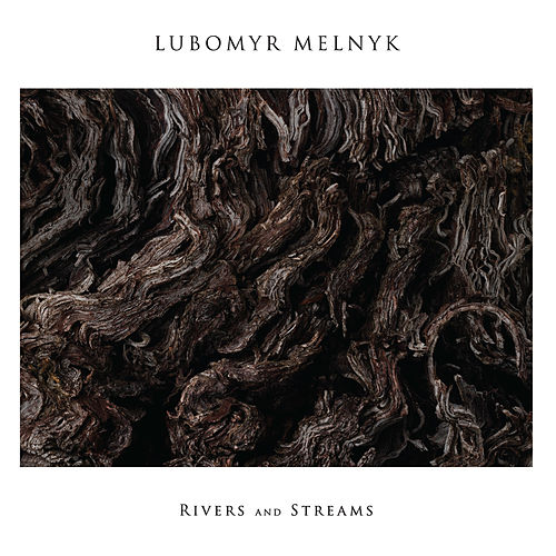 Melnyk: Rivers and Streams by Lubomyr Melnyk
