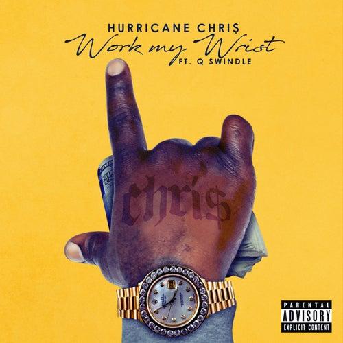 Work My Wrist (feat. Q Swindle) by Hurricane Chris