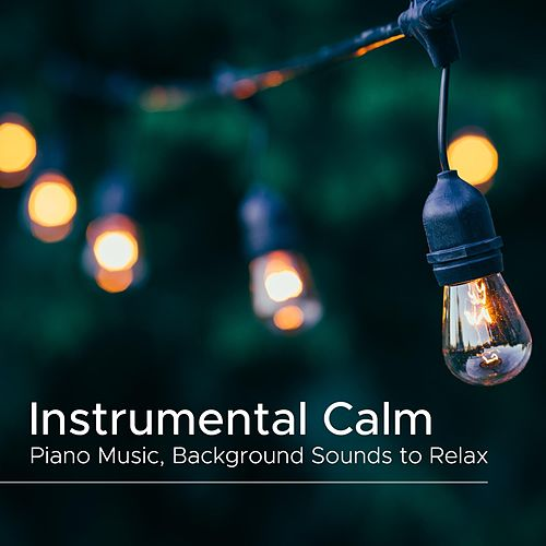 Instrumental Calm - Piano Music, Background Sounds to Relax von Best Relaxing SPA Music