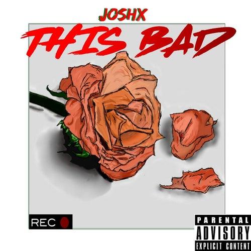 This Bad de Josh X