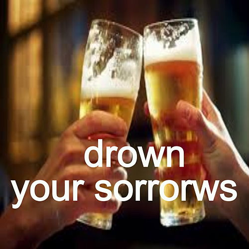 Drown Your Sorrows by Various Artists