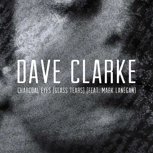 Charcoal Eyes (Glass Tears) (feat. Mark Lanegan) (Edit) by Dave Clarke