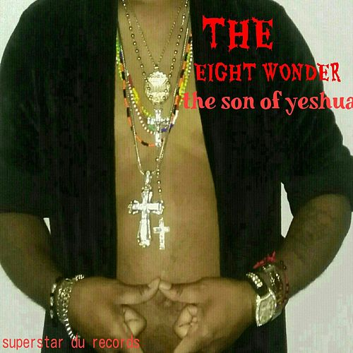 The Eight Wonder: The Son of Yeshua by Mansone Batez