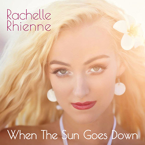 When the Sun Goes Down by Rachelle Rhienne